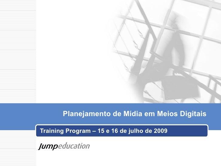 Planejamento de Mídia em Meios Digitais  Training Program – 15 e 16 de julho de 2009