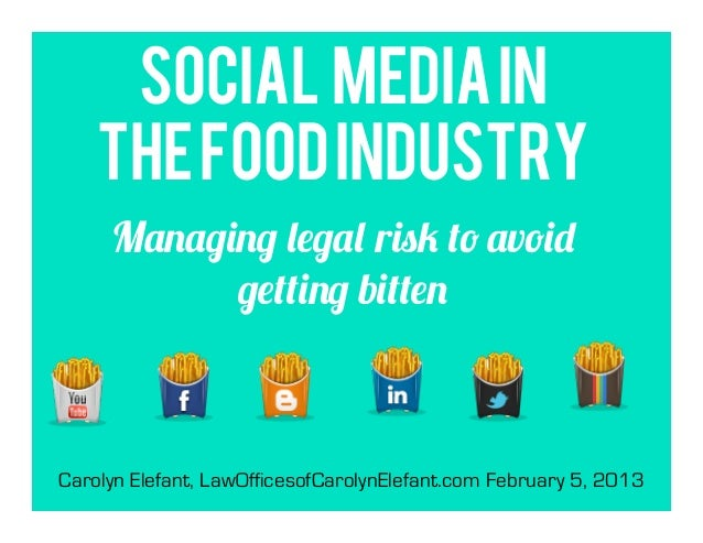 Social Media In    the Food Industry     Managing legal risk to avoid           getting bittenCarolyn Elefant, LawOfficeso...