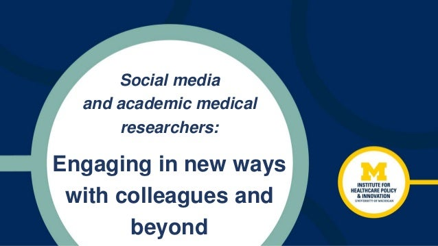 Social media and academic medical researchers: Engaging in new ways with colleagues and beyond