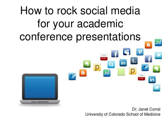 How to rock social mediafor your academicconference presentationsDr. Janet CorralUniversity of Colorado School of Medicine