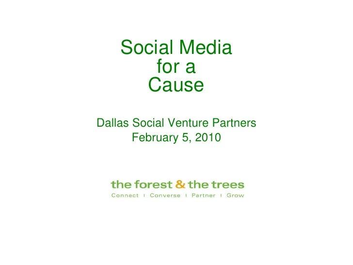 <ul><li>Social Media </li></ul><ul><li>for a </li></ul><ul><li>Cause </li></ul><ul><li>Dallas Social Venture Partners </li...