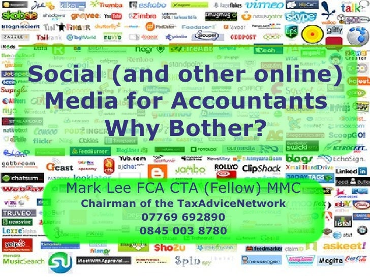Social (and other online) Media for Accountants Why Bother? Mark Lee FCA CTA (Fellow) MMC Chairman of the TaxAdviceNetwork...