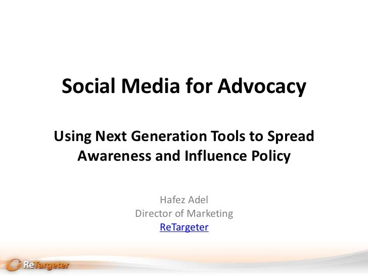 Social Media for AdvocacyUsing Next Generation Tools to Spread   Awareness and Influence Policy                Hafez Adel ...