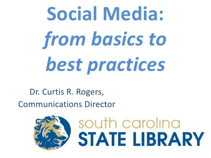 Social Media:frombasics tobest practices<br />Dr. Curtis R. Rogers, <br />Communications Director<br />