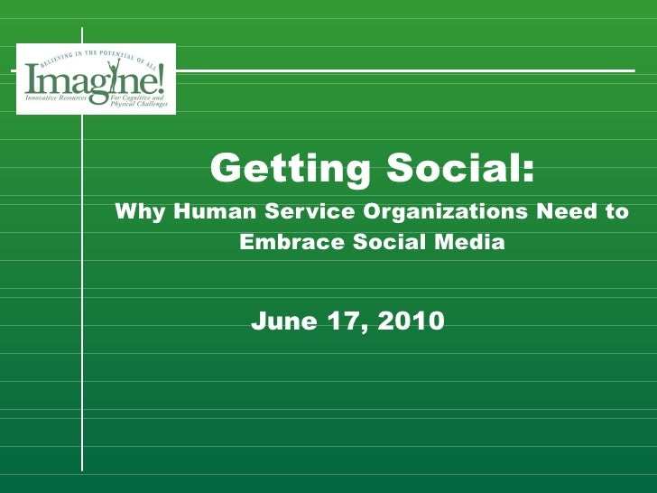 Getting Social: Why Human Service Organizations Need to Embrace Social Media   June 17, 2010
