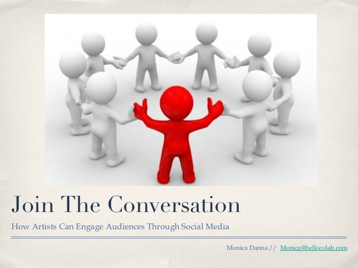 Join The Conversation <ul><li>How Artists Can Engage Audiences Through Social Media </li></ul>Monica Danna //  [email_addr...