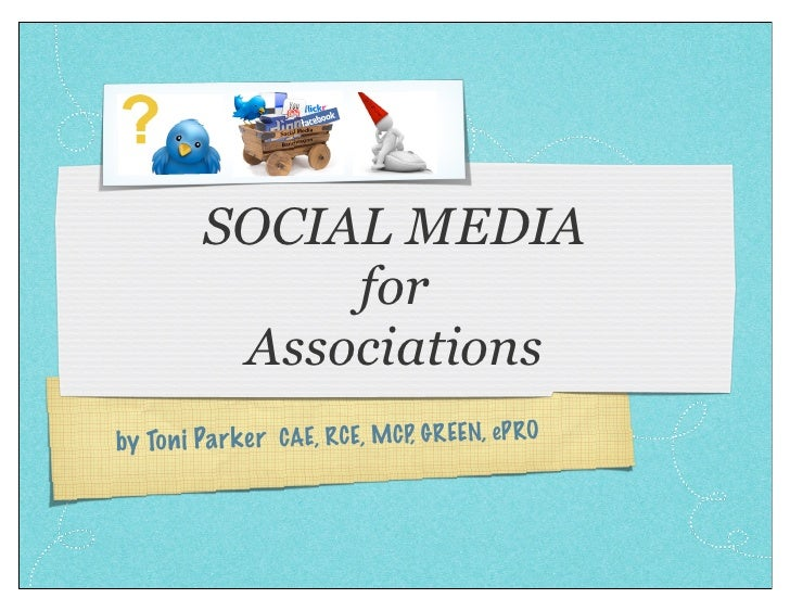 SOCIAL MEDIA               for           Associations by To ni Pa rk er CAE, RCE, MCP, GR EEN, eP RO