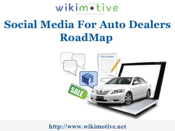Social Media For Auto Dealers RoadMap  http://www.wikimotive.net