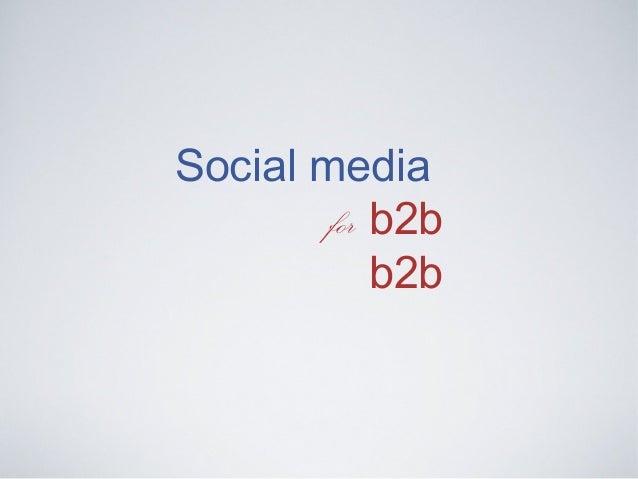 Social media        for b2b            b2b