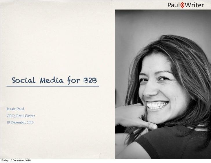 Social Media for B2B    Jessie Paul    CEO, Paul Writer    10 December, 2010Friday 10 December 2010