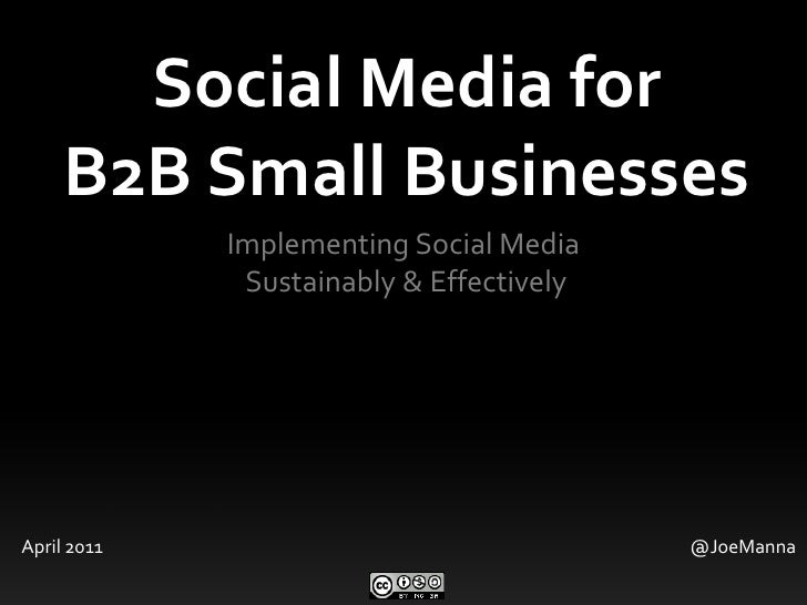 Social Media for<br />B2B Small Businesses<br />Implementing Social Media<br /> Sustainably & Effectively<br />April 2011<...