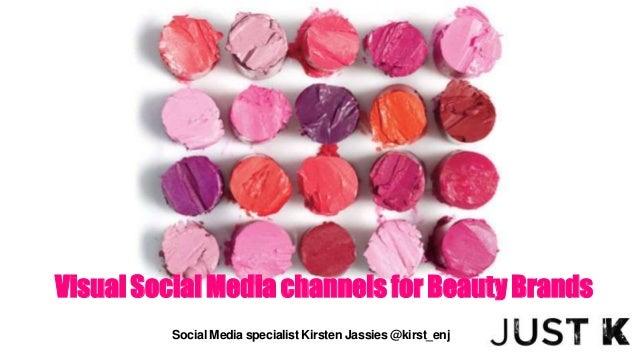 VisualSocialMediachannelsforBeautyBrands Social Media specialist Kirsten Jassies @kirst_enj