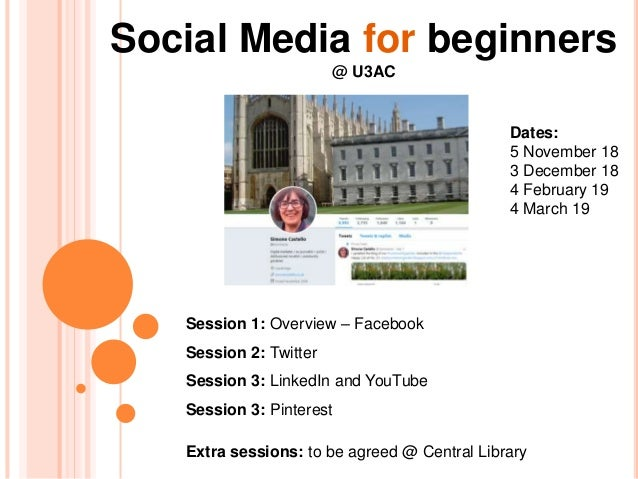 Social Media for beginners @ U3AC Session 1: Overview – Facebook Session 2: Twitter Session 3: LinkedIn and YouTube Sessio...