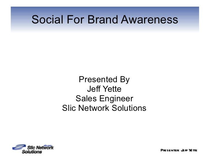 Presented By Jeff Yette Sales Engineer Slic Network Solutions Social For Brand Awareness