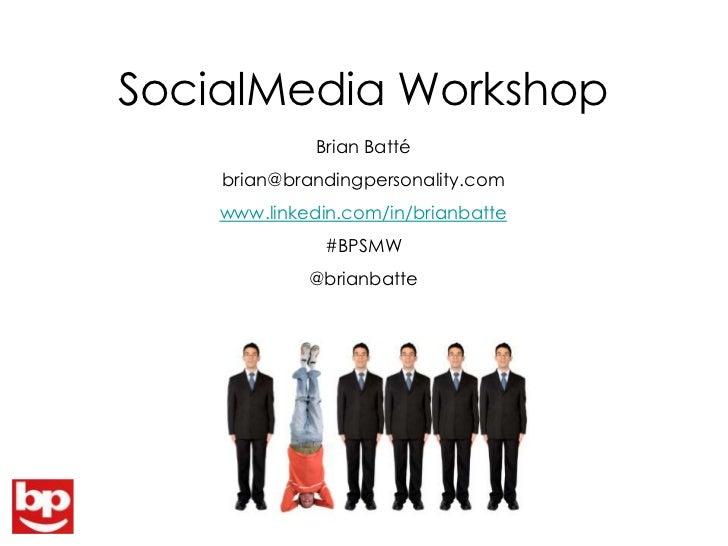 SocialMedia Workshop<br />Brian Batté<br />brian@brandingpersonality.com<br />www.linkedin.com/in/brianbatte<br />#BPSMW<b...