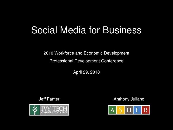 Social Media for Business <br />2010 Workforce and Economic Development Professional Development Conference<br />April 29,...