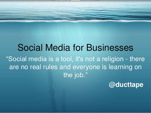"""Social Media for Businesses """"Social media is a tool, it's not a religion - there are no real rules and everyone is learnin..."""