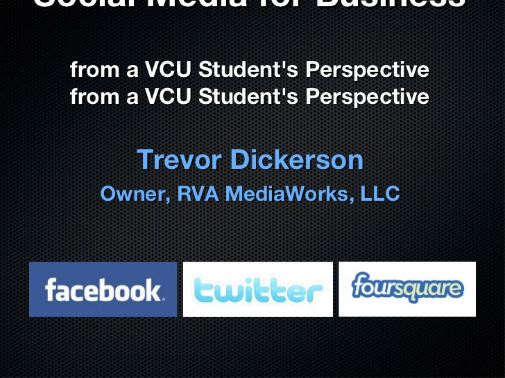 Social Media for Business  from a VCU Student's Perspective from a VCU Student's Perspective <ul><li>Trevor Dickerson </li...