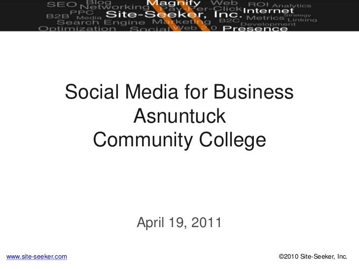 Social Media for BusinessAsnuntuckCommunity College<br />April 19, 2011<br />
