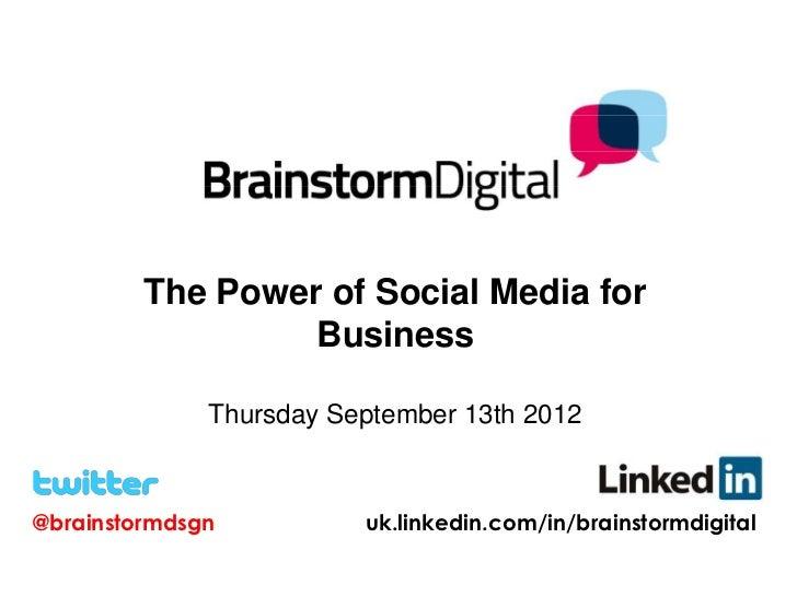 The Power of Social Media for                  Business              Thursday September 13th 2012@brainstormdsgn          ...