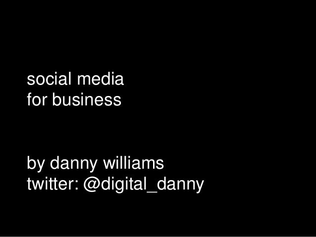 social media for business  by danny williams twitter: @digital_danny