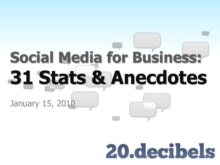Social Media for Business: 31 Stats & Anecdotes<br />January 15, 2010<br />
