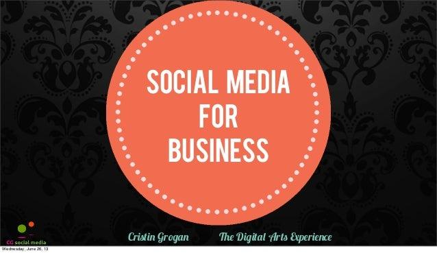 SOCIAL MEDIAFORBUSINESSCristin Grogan The Digital Arts ExperienceWednesday, June 26, 13