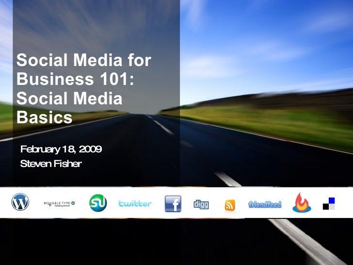 Social Media for Business 101: Social Media Basics February 18, 2009 Steven Fisher