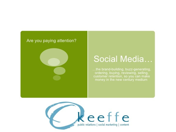 Social Media… … the brand-building, buzz-generating, ordering, buying, reviewing, selling, customer retention, so you can ...