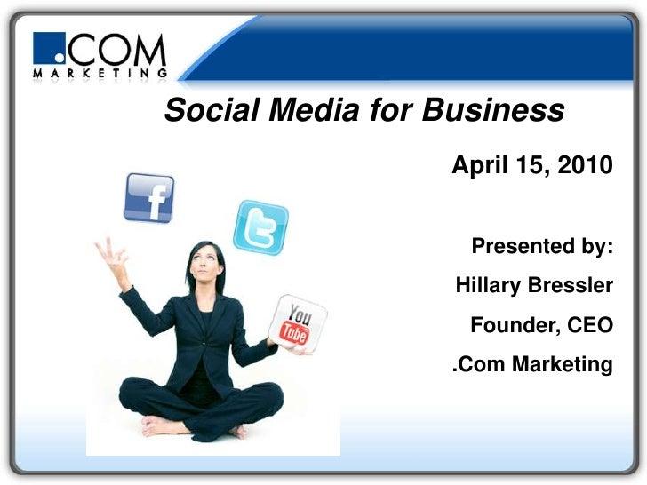 Social Media for Business<br />April 15, 2010<br />Presented by:<br />Hillary Bressler<br />Founder, CEO<br...