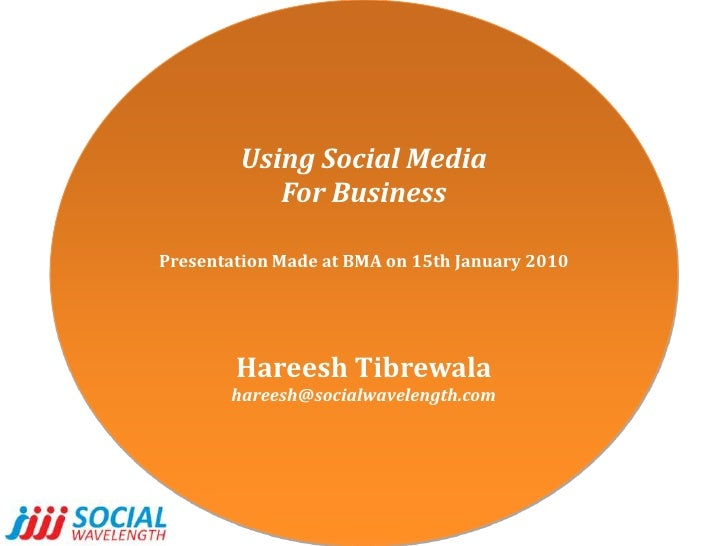 Using Social Media<br />For Business<br />Presentation Made at BMA on 15th January 2010<br />HareeshTibrewala<br />hareesh...