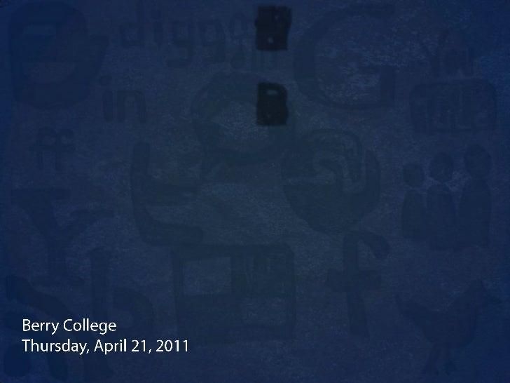 Social Media for <br />Business<br />Berry College<br />Thursday, April 21, 2011<br />