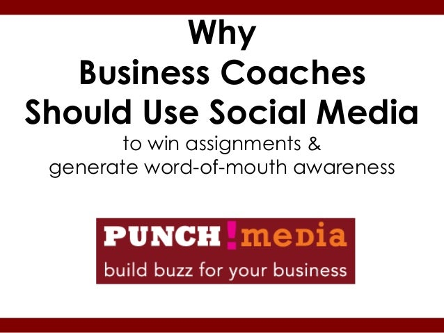 Why   Business CoachesShould Use Social Media       to win assignments & generate word-of-mouth awareness