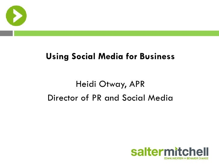Using Social Media for Business       Heidi Otway, APRDirector of PR and Social Media