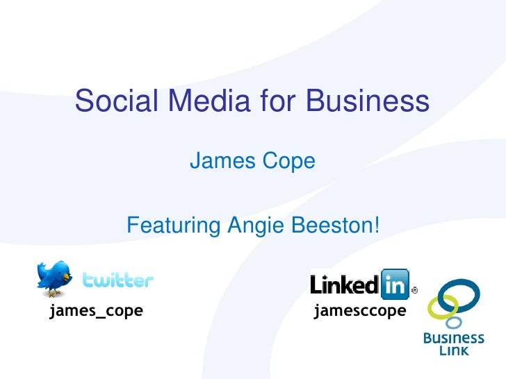 Social Media for Business               James Cope          Featuring Angie Beeston!   james_cope               jamesccope