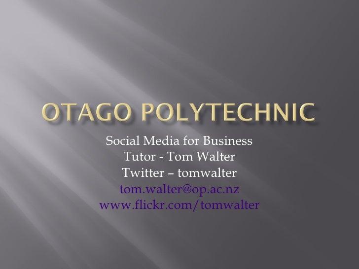 Social Media for Business Tutor - Tom Walter Twitter – tomwalter [email_address] www.flickr.com/tomwalter