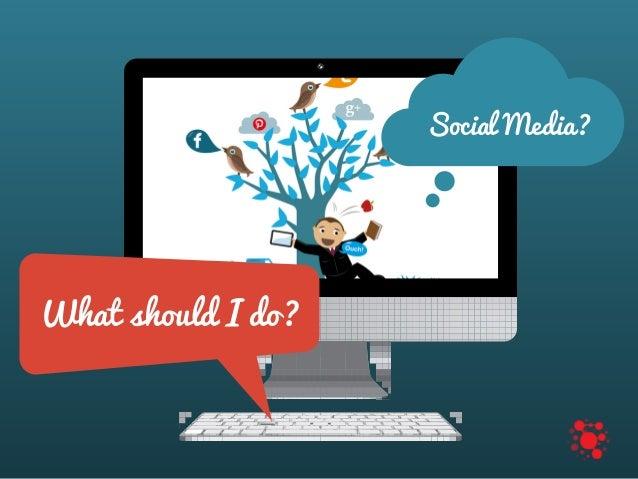 SocialMedia? WhatshouldIdo?