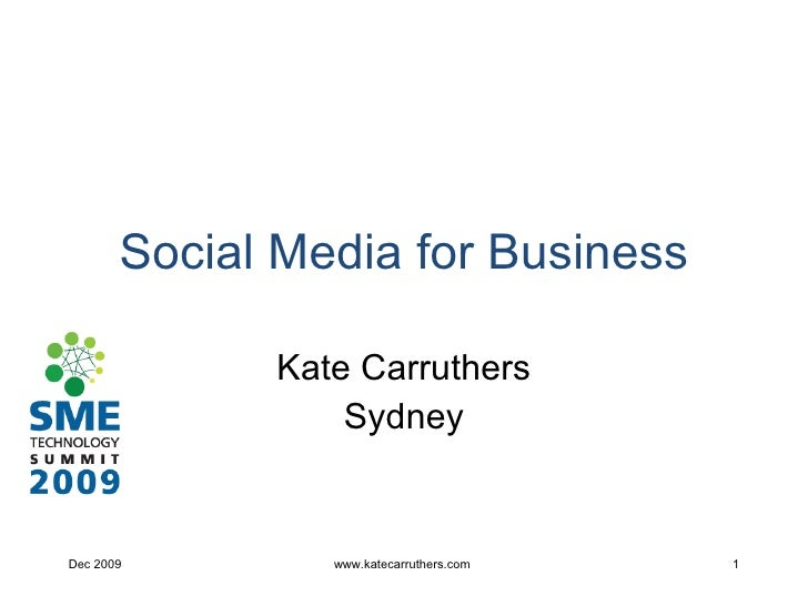 Social Media for Business Kate Carruthers Sydney Dec 2009 www.katecarruthers.com