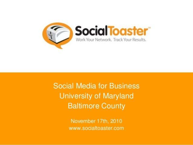 Social Media for Business University of Maryland Baltimore County November 17th, 2010 www.socialtoaster.com