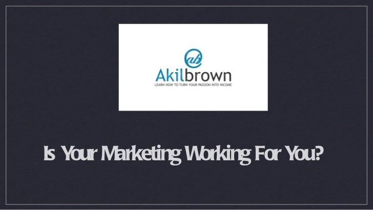 Is Y Marketing W    our         orking For You?