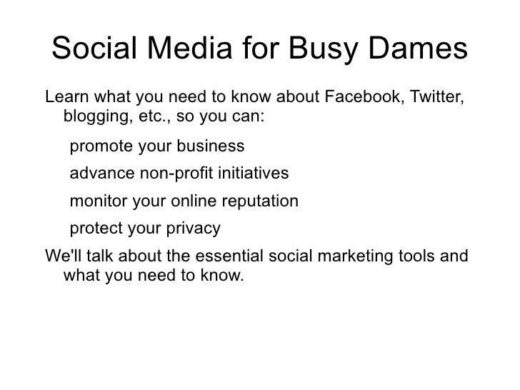 Social Media for Busy Dames <ul>Learn what you need to know about Facebook, Twitter, blogging, etc., so you can: <ul><li>p...