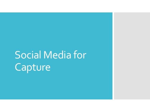 Social Media for Capture