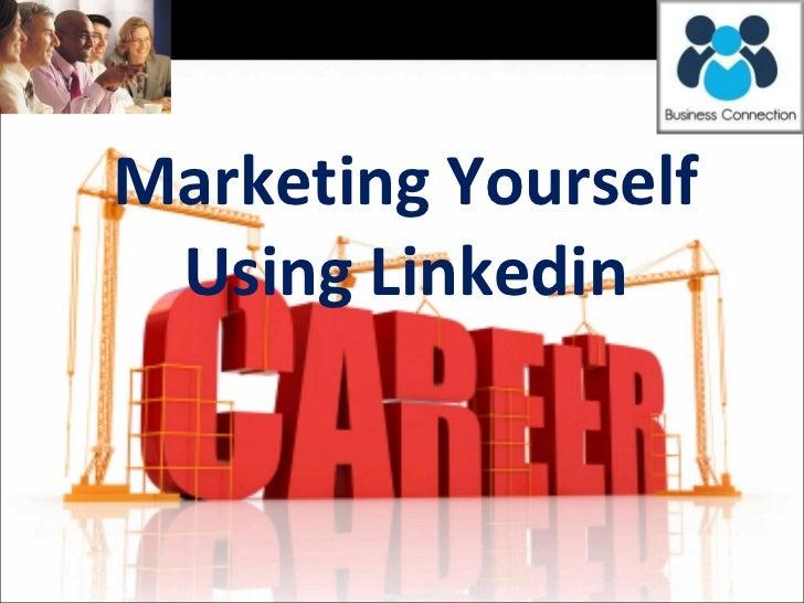 Marketing Yourself Using Linkedin