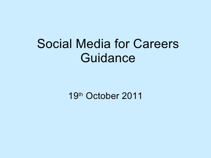 Social Media for Careers Guidance 19 th  October 2011
