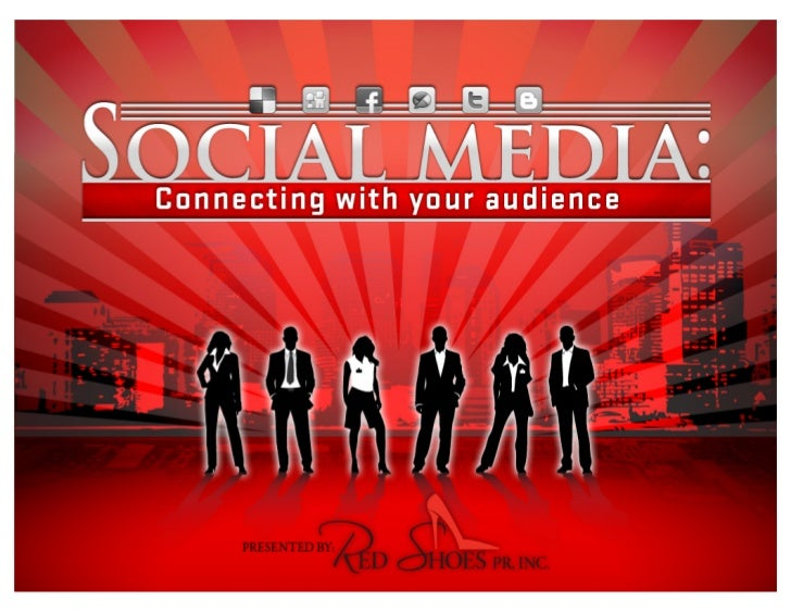 Social media: Connectingwith your audiencePresented by Red Shoes PR, Inc.