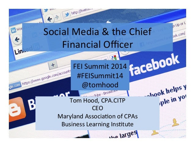 Social'Media'&'the'Chief' Financial'Officer' Tom'Hood,'CPA.CITP' CEO' Maryland'Associa@on'of'CPAs' Business'Learning'Ins@tut...