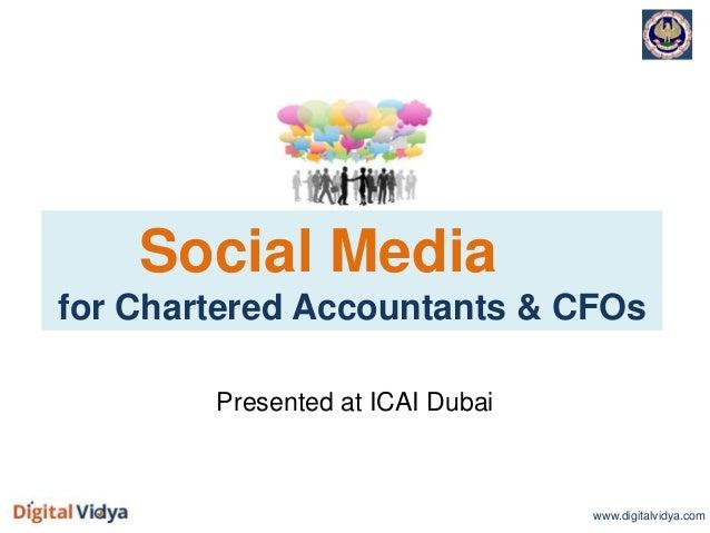 www.digitalvidya.com Social Media for Chartered Accountants & CFOs Presented at ICAI Dubai