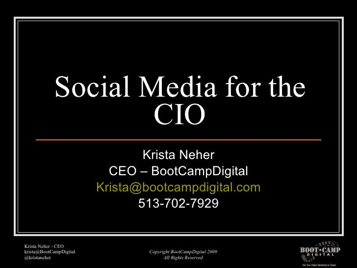 Social Media for the CIO Krista Neher CEO – BootCampDigital [email_address] 513-702-7929