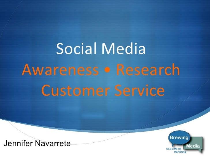 Social Media  Awareness • Research  Customer Service Jennifer Navarrete