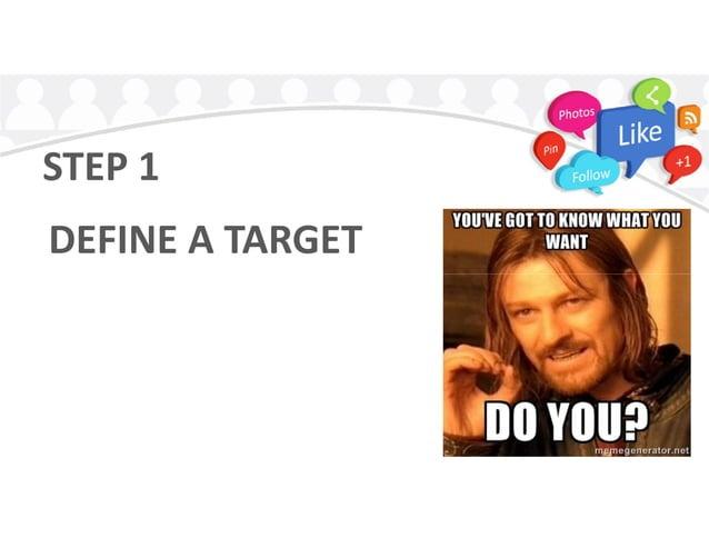 STEP 1 DEFINE A TARGET